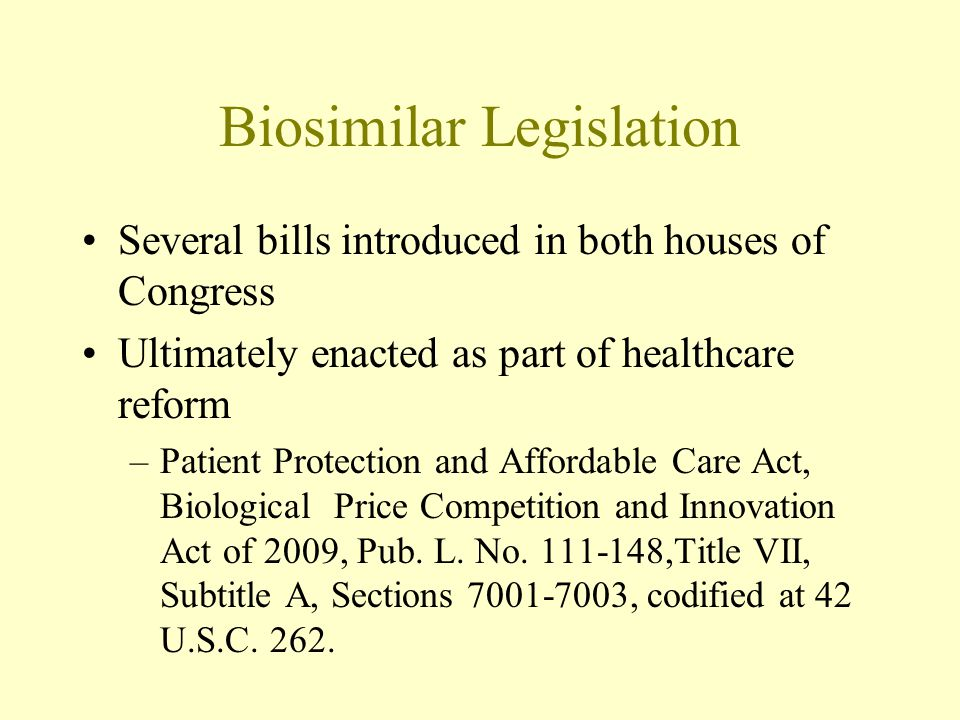 Biosimilar Legislation Congress could revisit biosimilar provisions –Some are pushing to shorten data exclusivity period 2009 FTC Report –Move to dismantle healthcare reform