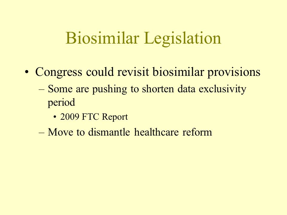 Biosimilar Legislation Access to innovator data –But some clinical trials will probably still be necessary 12 years of data exclusivity Increases the importance of patents for biologic drugs, but still not as important as for conventional drugs –Core patents more likely to have expired after 12 years