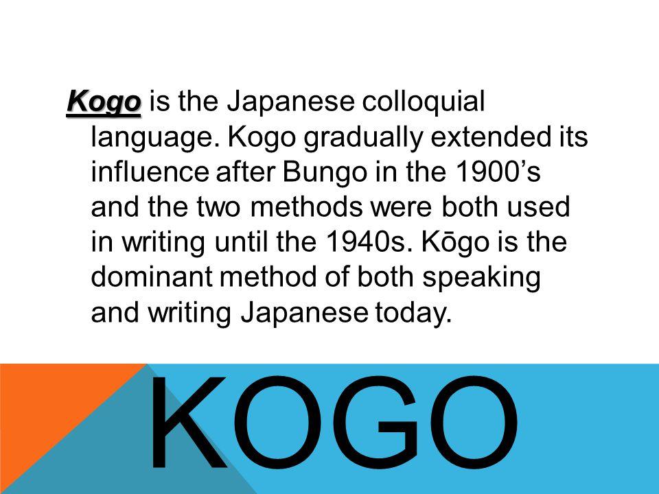 Kogo Kogo is the Japanese colloquial language.