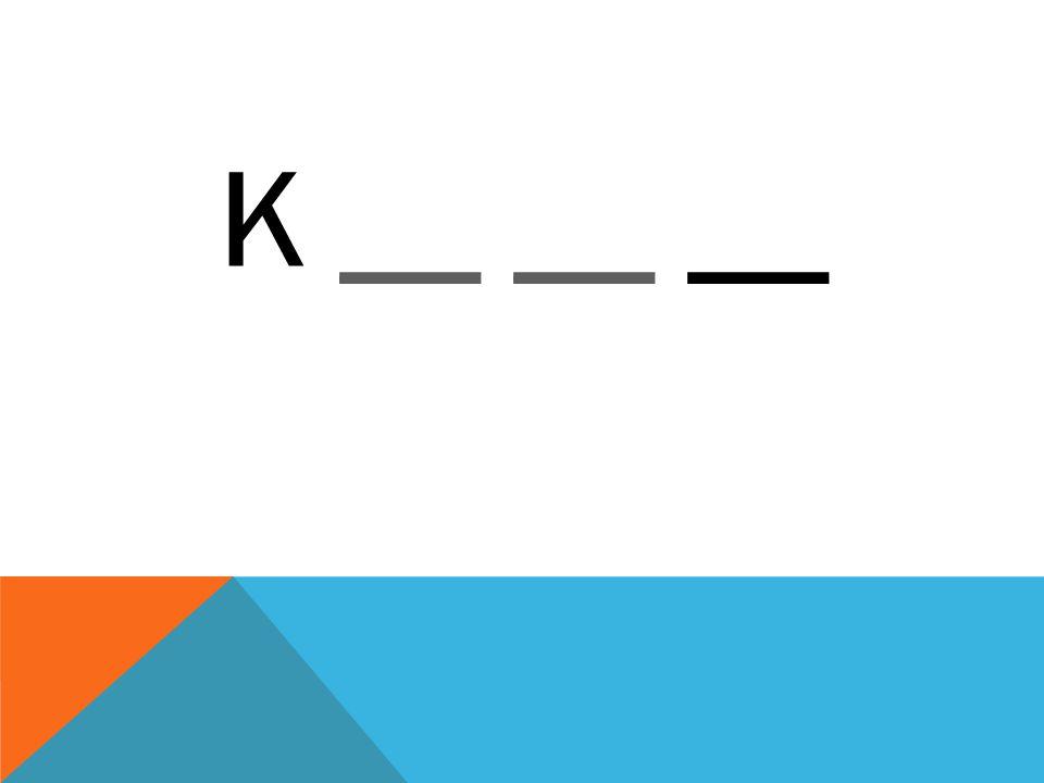 K __ __ ____