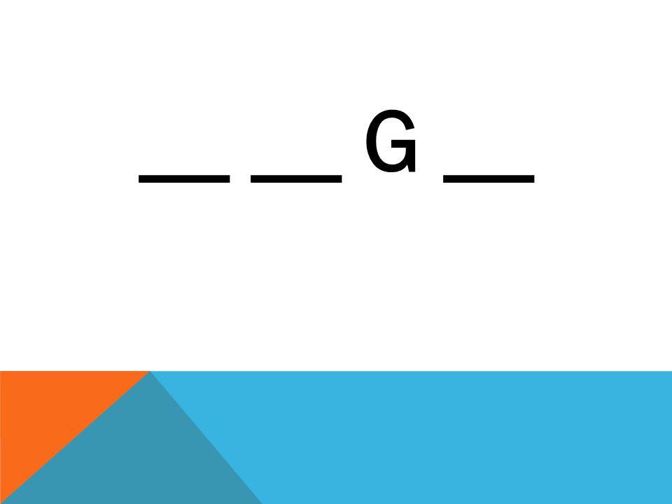 __ __ G __