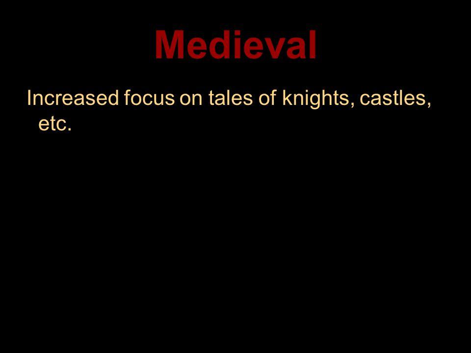 Medieval Increased focus on tales of knights, castles, etc.