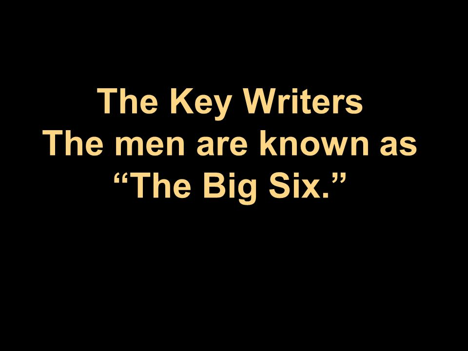 """The Key Writers The men are known as """"The Big Six."""""""