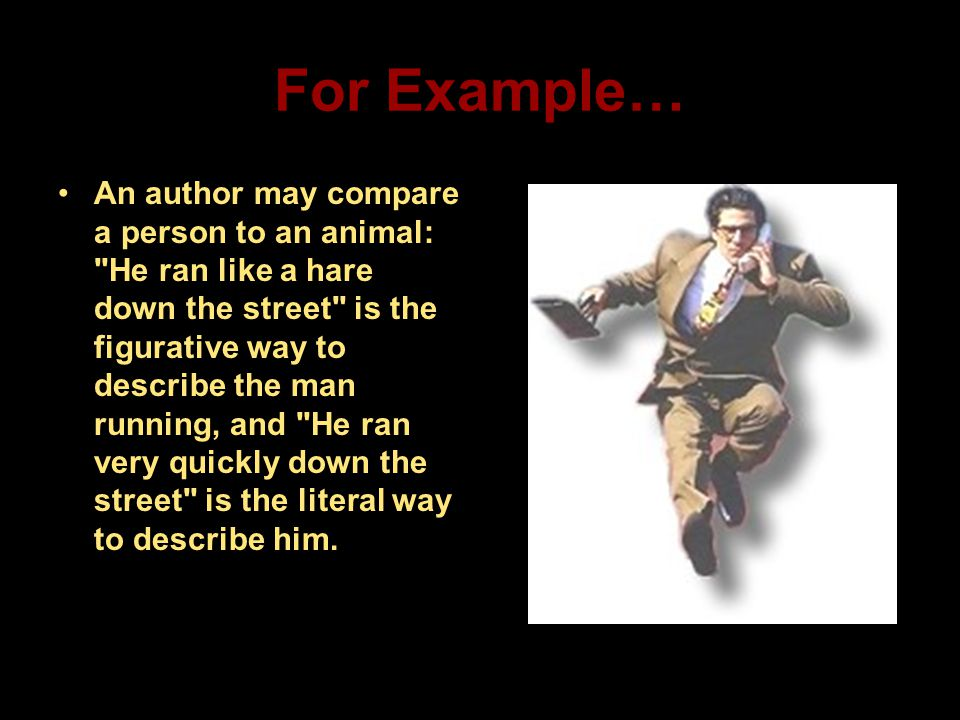 For Example… An author may compare a person to an animal: