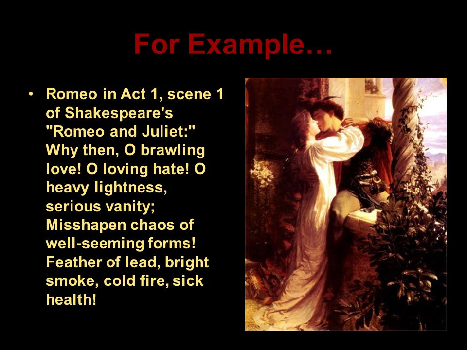 For Example… Romeo in Act 1, scene 1 of Shakespeare's