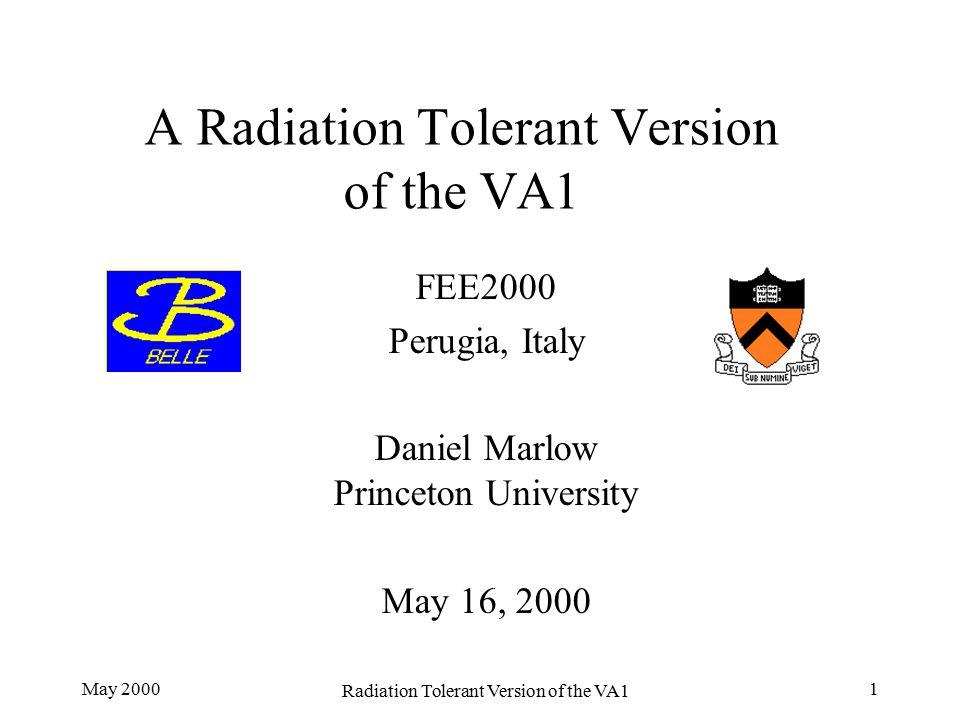 May 2000 Radiation Tolerant Version of the VA1 1 A Radiation Tolerant Version of the VA1 FEE2000 Perugia, Italy Daniel Marlow Princeton University May 16, 2000