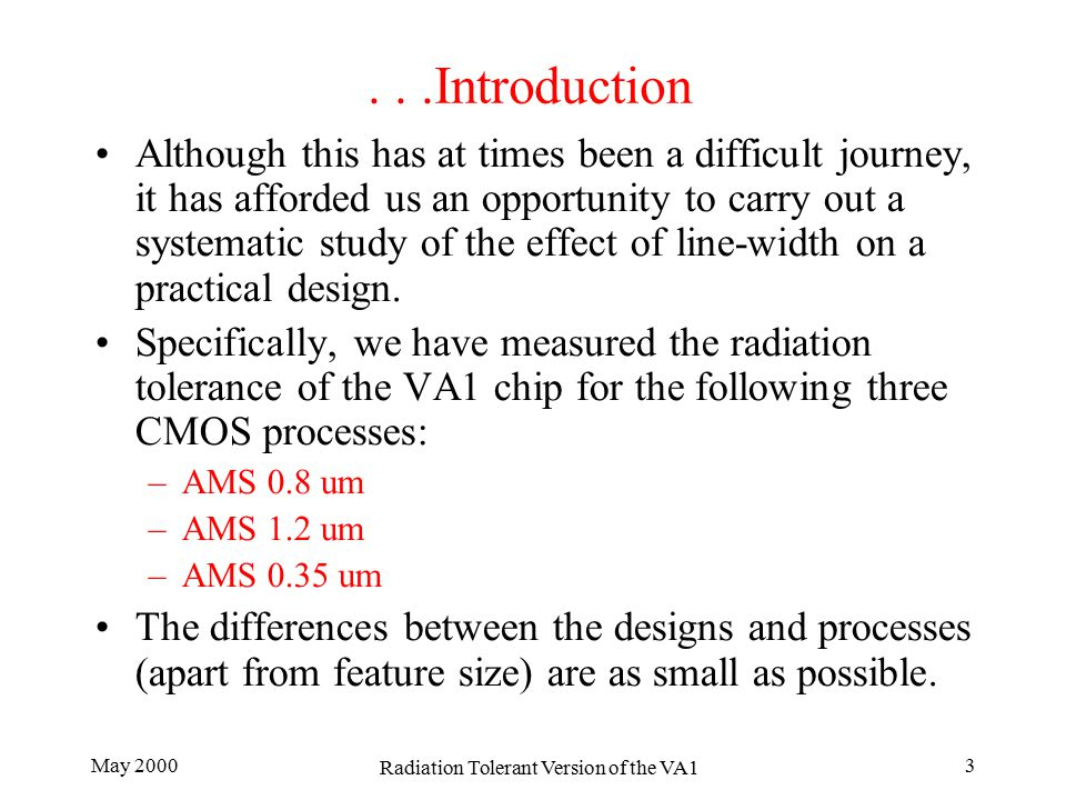 May 2000 Radiation Tolerant Version of the VA1 3...Introduction Although this has at times been a difficult journey, it has afforded us an opportunity