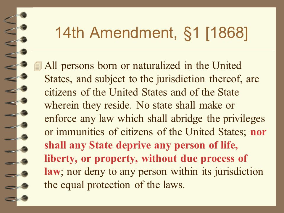 14th Amendment, §1 [1868] 4 All persons born or naturalized in the United States, and subject to the jurisdiction thereof, are citizens of the United States and of the State wherein they reside.