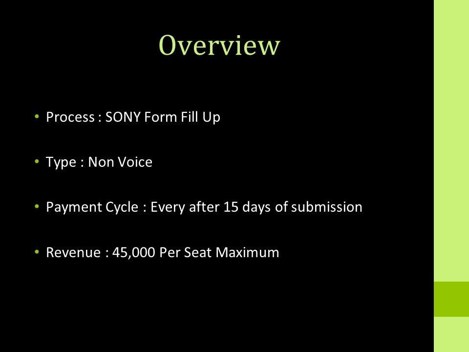 Overview Process : SONY Form Fill Up Type : Non Voice Payment Cycle : Every after 15 days of submission Revenue : 45,000 Per Seat Maximum