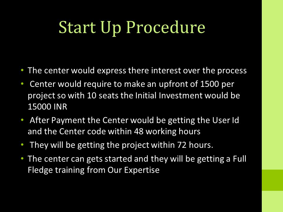 Start Up Procedure The center would express there interest over the process Center would require to make an upfront of 1500 per project so with 10 sea