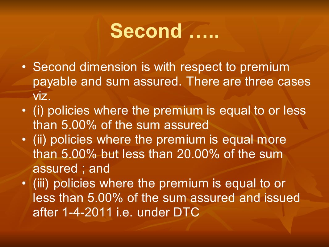 Second ….. Second dimension is with respect to premium payable and sum assured.