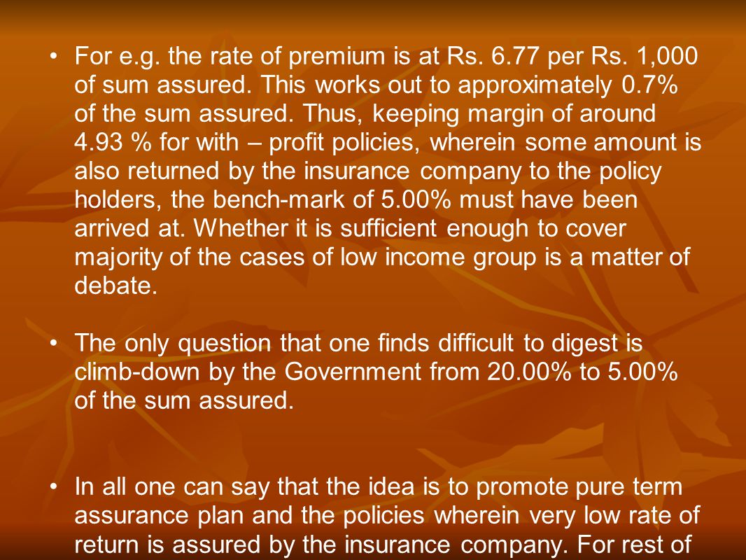 For e.g.the rate of premium is at Rs. 6.77 per Rs.