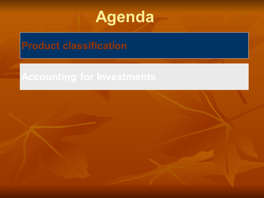 Agenda Product classification Accounting for Investments