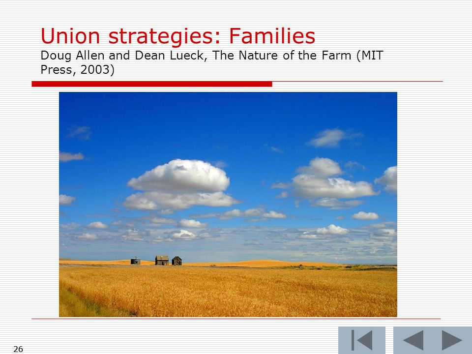 26 Union strategies: Families Doug Allen and Dean Lueck, The Nature of the Farm (MIT Press, 2003) 26