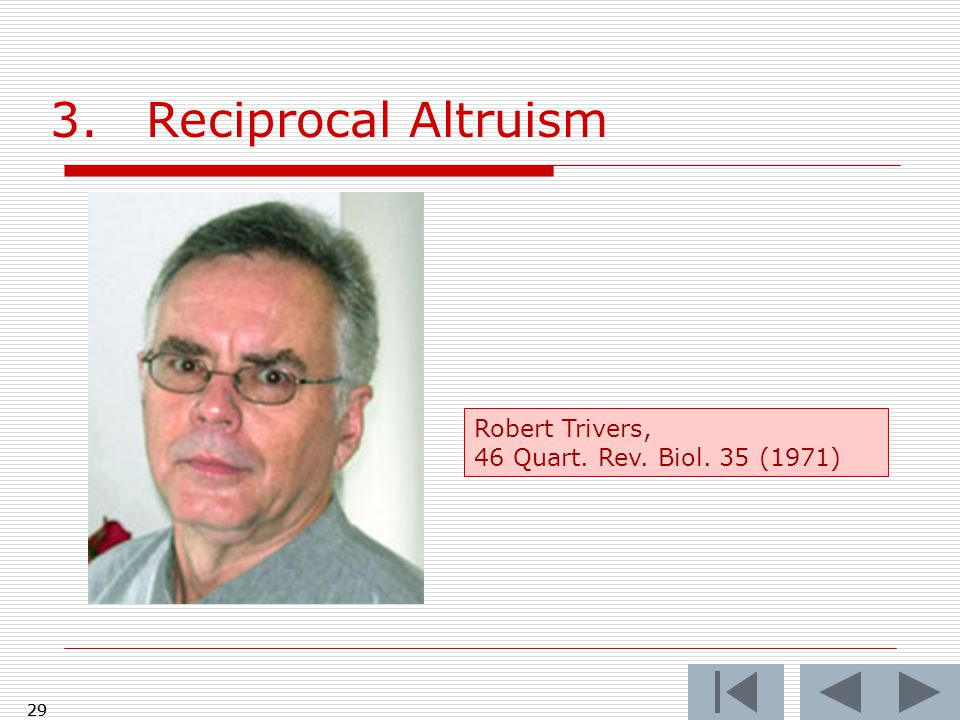 29 3.Reciprocal Altruism Robert Trivers, 46 Quart. Rev. Biol. 35 (1971) 29