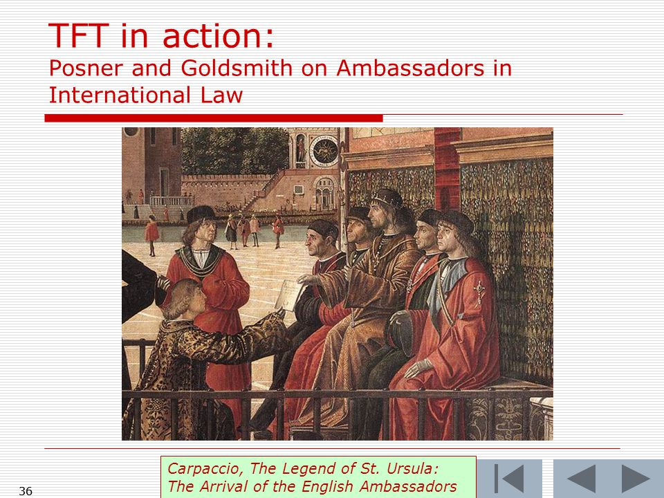 36 TFT in action: Posner and Goldsmith on Ambassadors in International Law Carpaccio, The Legend of St.