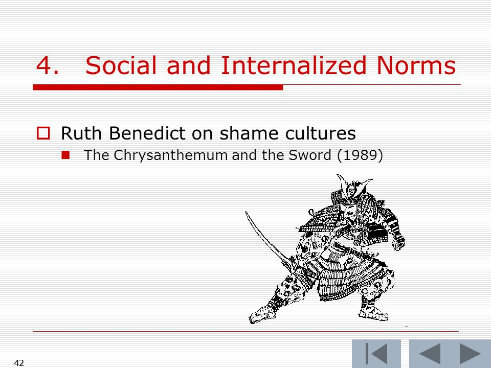 42 4.Social and Internalized Norms  Ruth Benedict on shame cultures The Chrysanthemum and the Sword (1989) 42