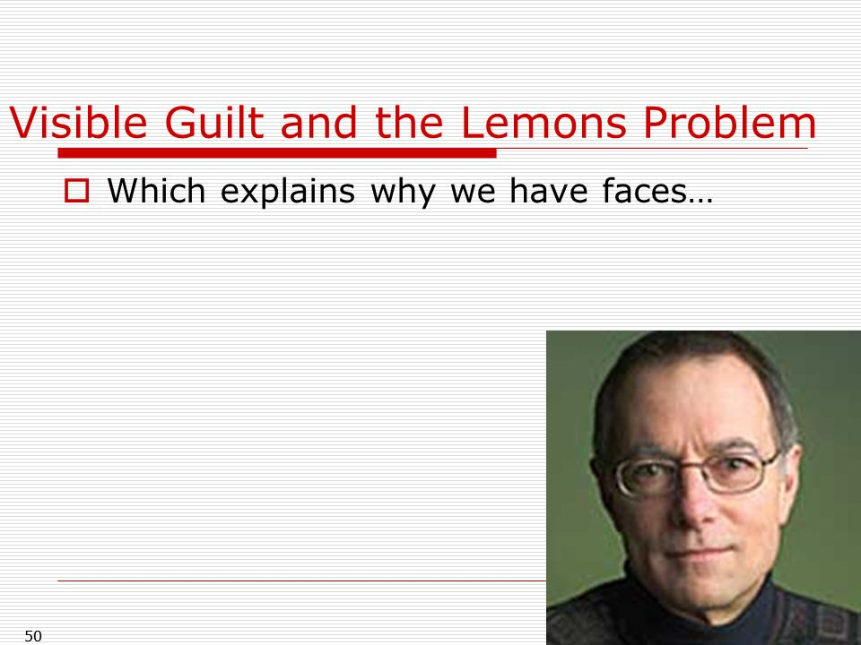 50 Visible Guilt and the Lemons Problem  Which explains why we have faces… 50