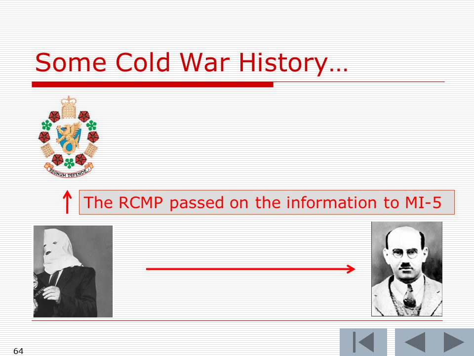 Some Cold War History… 64 The RCMP passed on the information to MI-5 64