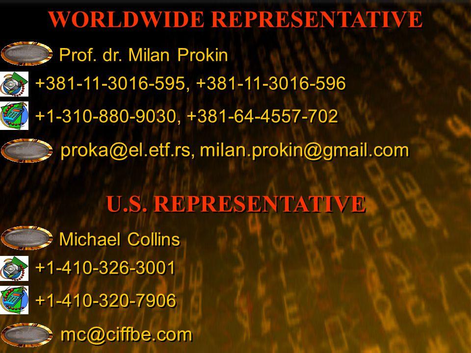 WORLDWIDE REPRESENTATIVE Prof. dr. Milan Prokin +381-11-3016-595, +381-11-3016-596 +1-310-880-9030, +381-64-4557-702 proka@el.etf.rs, milan.prokin@gma