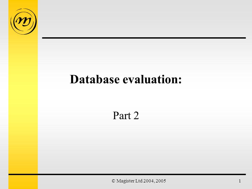 © Magister Ltd 2004, 20051 Database evaluation: Part 2