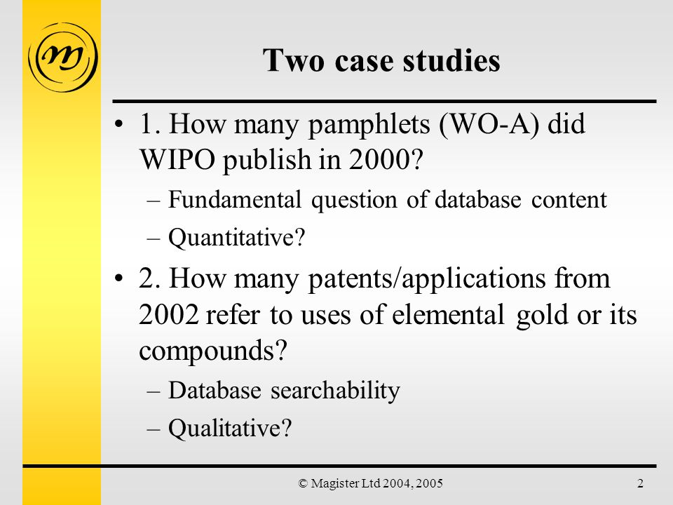 © Magister Ltd 2004, 200523 Questel PlusPat Bibliographic - file producer = Questel –Publication date and kind can be searched as for WOPATENT : two (apparently) equivalent command strings - /PN 2000 AND WO = 83,229 –presumably including WOA3 documents /PN WO AND PD=2000 = 79,858 –of which WOA1 = 68,022, WOA2 = 11,836 –Language analysis available using 3-letter codes