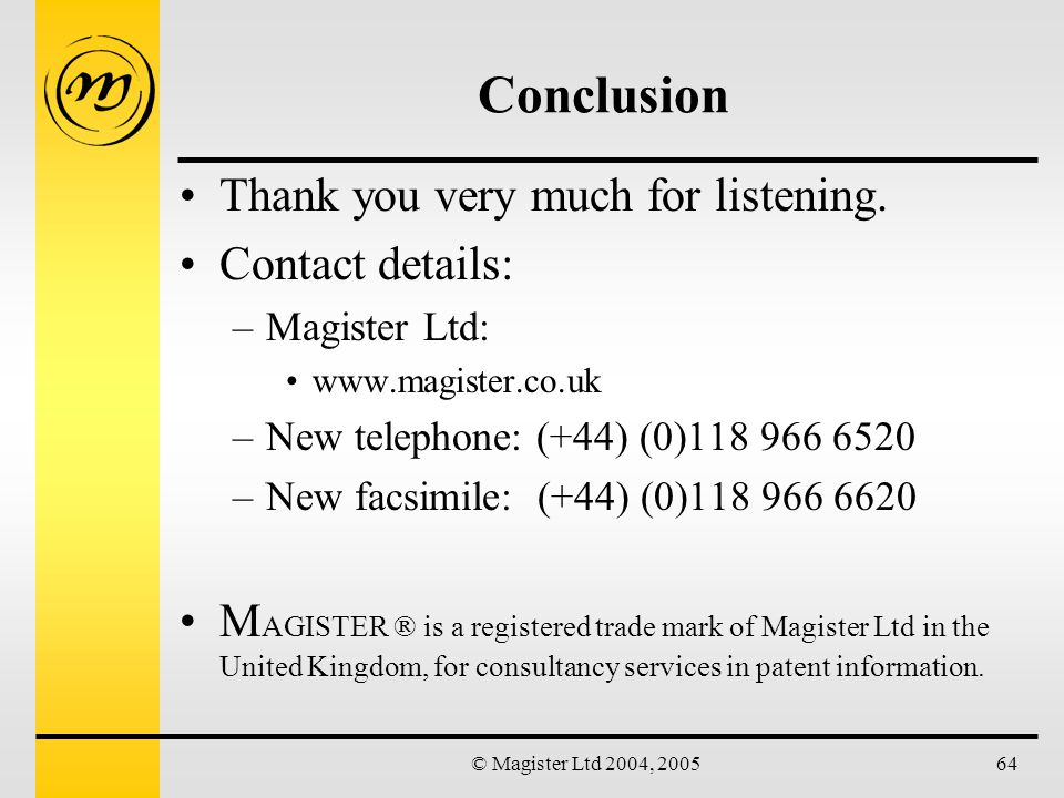 © Magister Ltd 2004, 200564 Conclusion Thank you very much for listening.