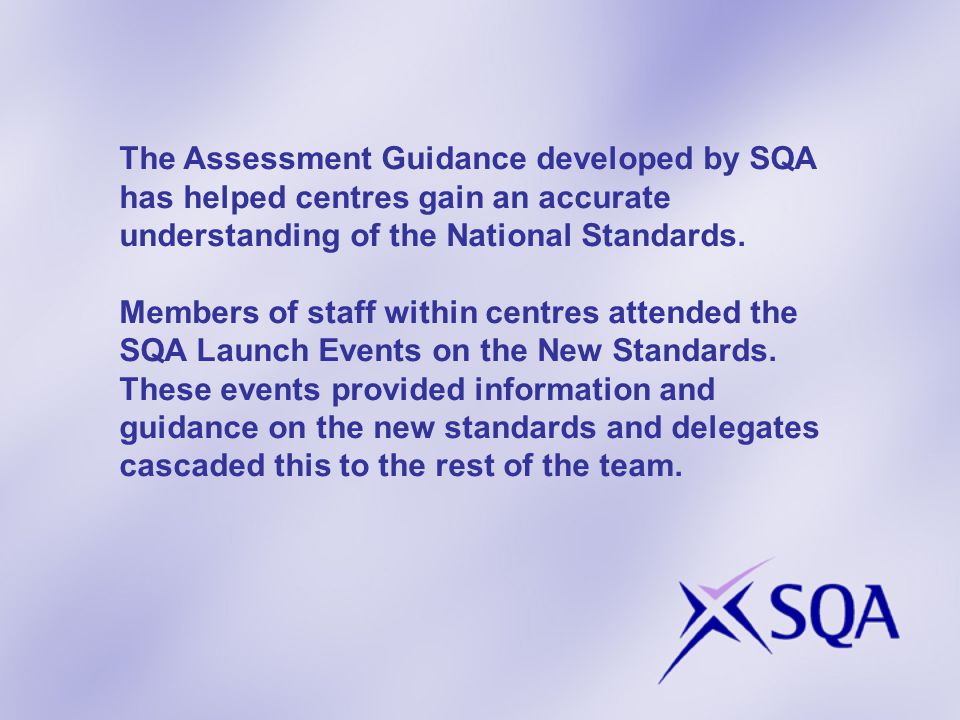 UNDERSTANDING STANDARDS Understanding Standards will help you understand standards of assessment as they are applied by SQA
