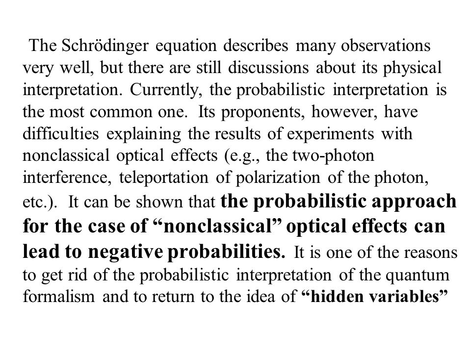 The Schrödinger equation describes many observations very well, but there are still discussions about its physical interpretation.