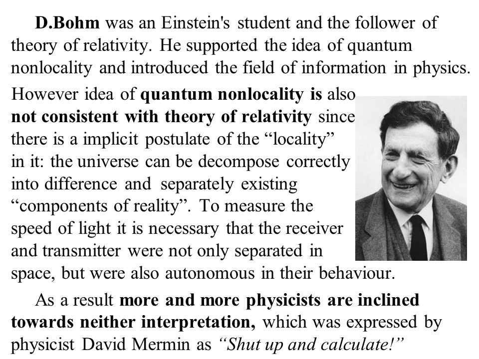 D.Bohm was an Einstein s student and the follower of theory of relativity.