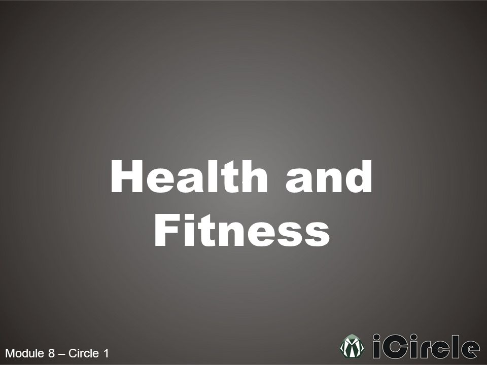 Module 8 – Circle 1 Health and Fitness