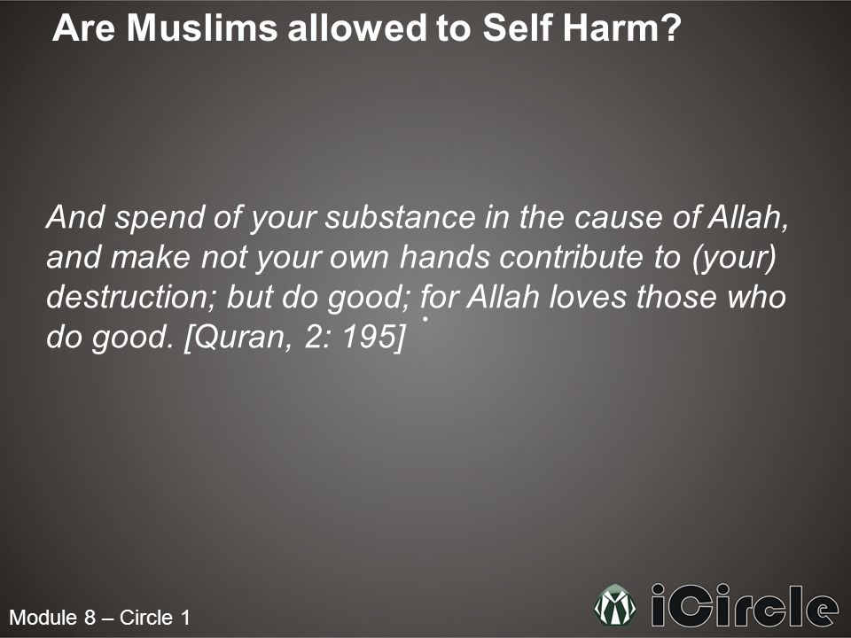 Module 8 – Circle 1 Are Muslims allowed to Self Harm.