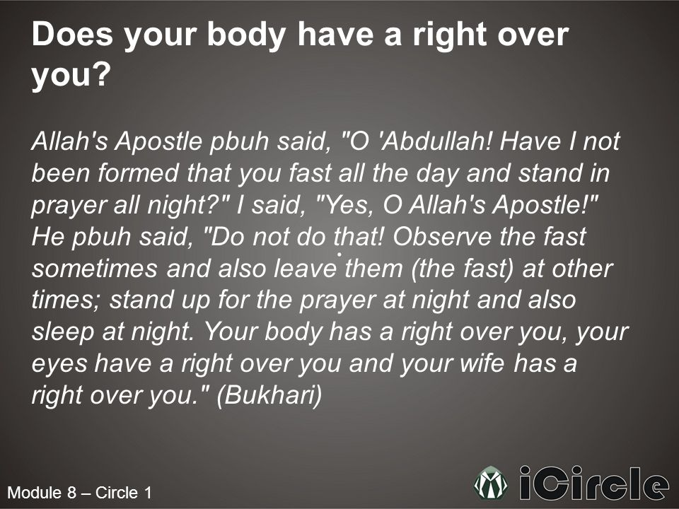 Module 8 – Circle 1 Does your body have a right over you? Allah's Apostle pbuh said,