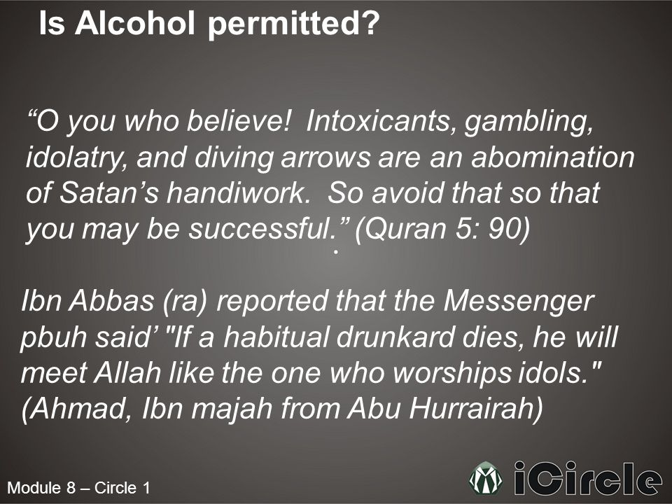 Module 8 – Circle 1 Is Alcohol permitted. O you who believe.