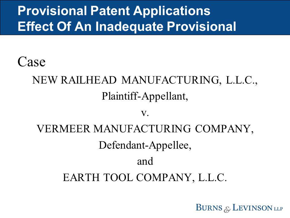 Provisional Patent Applications Effect Of An Inadequate Provisional Case NEW RAILHEAD MANUFACTURING, L.L.C., Plaintiff-Appellant, v. VERMEER MANUFACTU