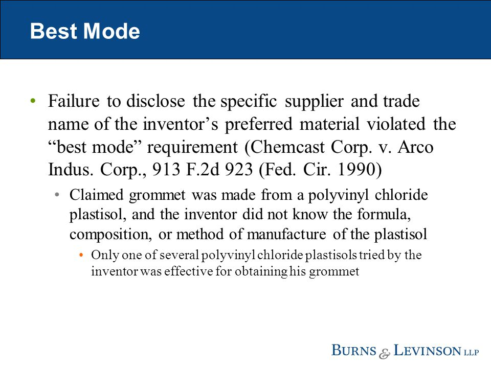 Best Mode Failure to disclose the specific supplier and trade name of the inventor's preferred material violated the best mode requirement (Chemcast Corp.