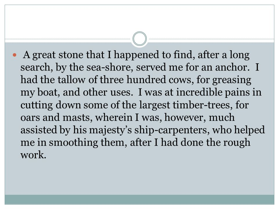A great stone that I happened to find, after a long search, by the sea-shore, served me for an anchor.
