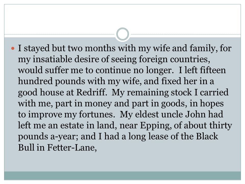 I stayed but two months with my wife and family, for my insatiable desire of seeing foreign countries, would suffer me to continue no longer.