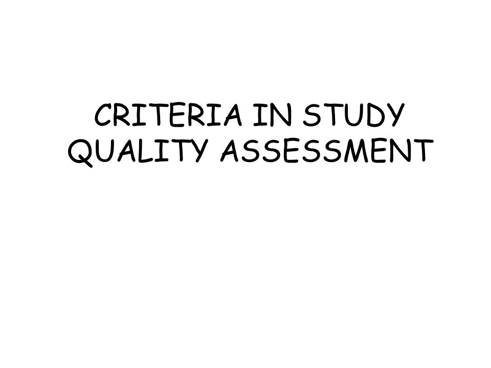 CRITERIA IN STUDY QUALITY ASSESSMENT