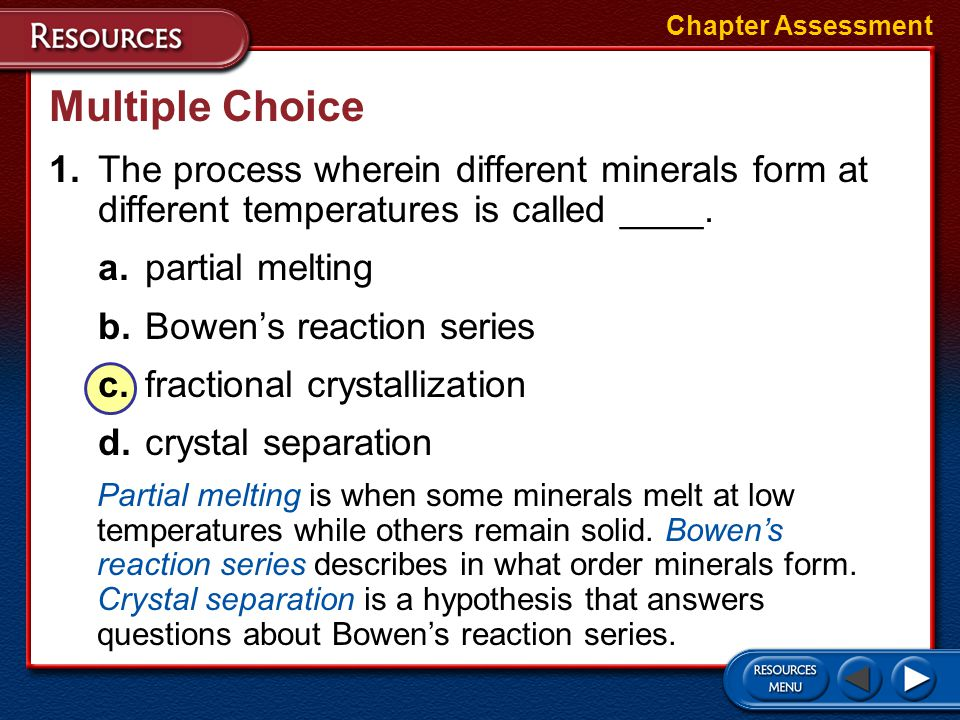 1.The process wherein different minerals form at different temperatures is called ____. a.partial melting b.Bowen's reaction series c.fractional cryst