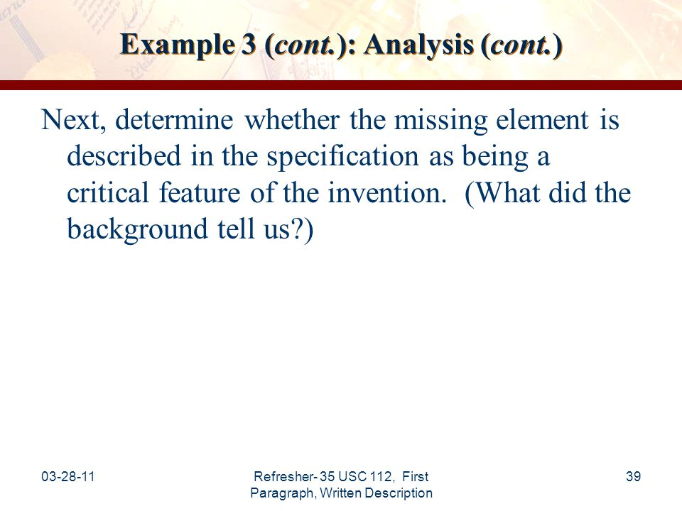 03-28-11Refresher- 35 USC 112, First Paragraph, Written Description 40 Example 3 (cont.): Analysis (cont.) Because the specification supports only a narrow understanding of the location of the controls, the specification does not support a broader claim that omits this limitation.