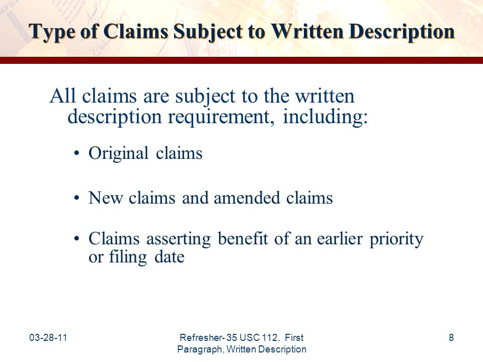 03-28-11Refresher- 35 USC 112, First Paragraph, Written Description 9 General Principles Basic inquiry: Would one skilled in the art reasonably conclude that the inventor had possession of the claimed invention at the time the application was filed.
