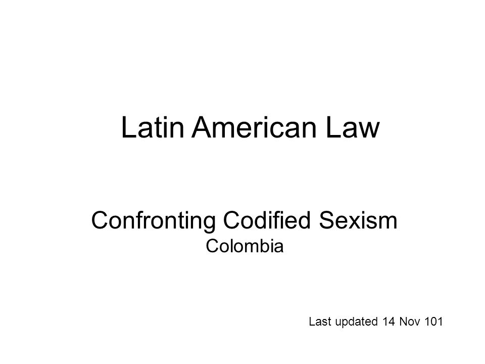 Confronting Codified Sexism Colombia Last updated 14 Nov 101 Latin American Law