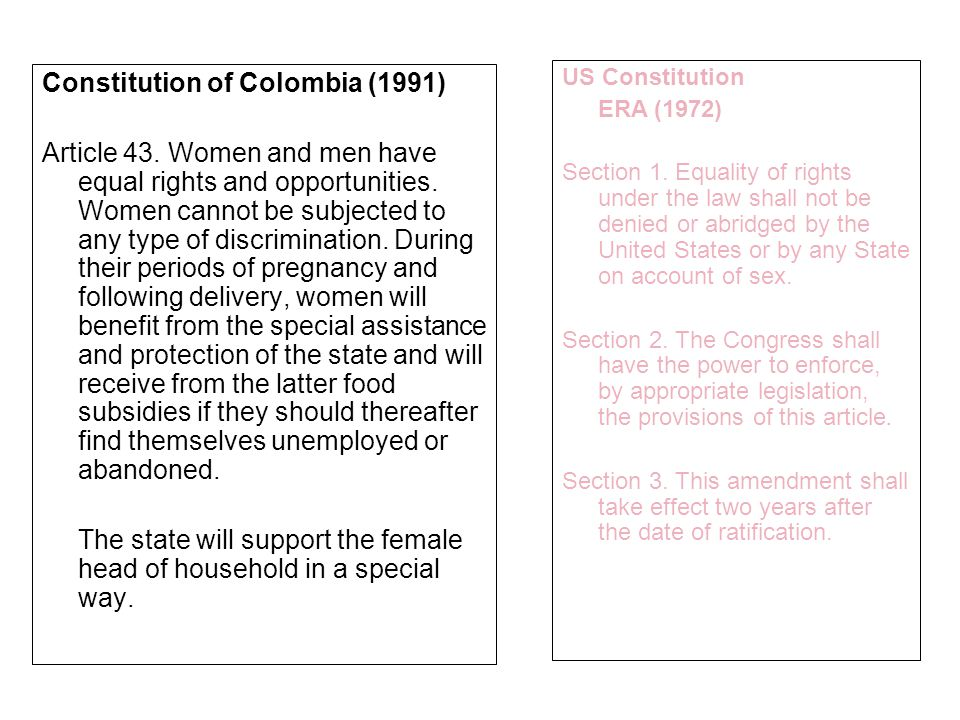 Constitution of Colombia (1991) Article 43.Women and men have equal rights and opportunities.