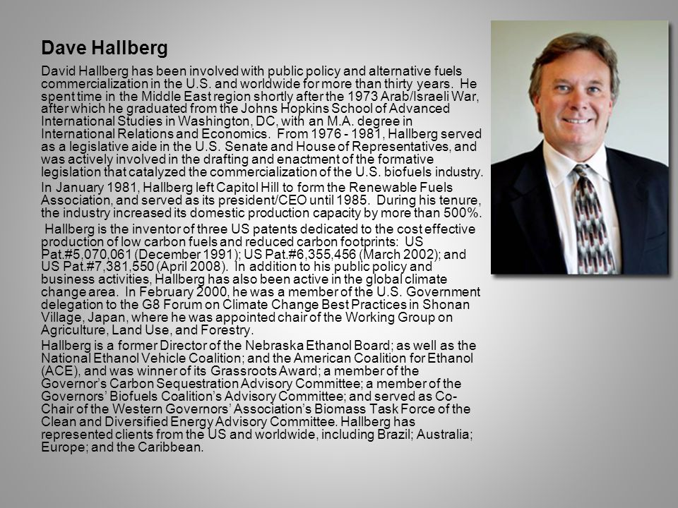 Dave Hallberg David Hallberg has been involved with public policy and alternative fuels commercialization in the U.S.