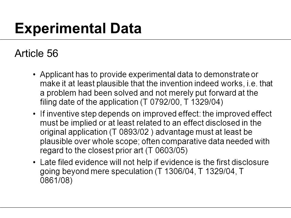Experimental Data Article 56 Applicant has to provide experimental data to demonstrate or make it at least plausible that the invention indeed works, i.e.