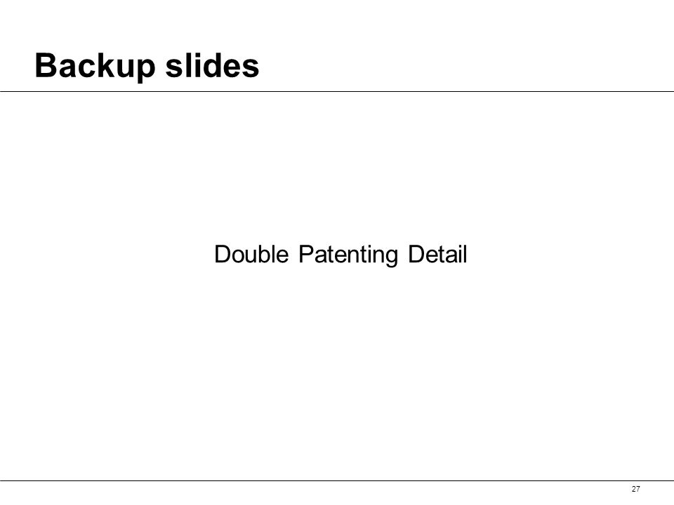 Backup slides 27 Double Patenting Detail