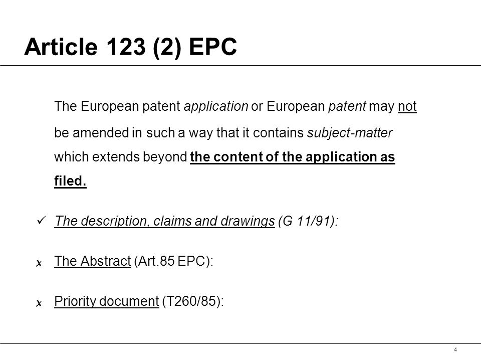 4 Article 123 (2) EPC The European patent application or European patent may not be amended in such a way that it contains subject-matter which extends beyond the content of the application as filed.