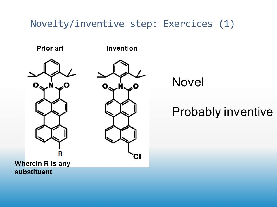 Novelty/inventive step: Exercices (1) Prior art Wherein R is any substituent Invention Novel Probably inventive