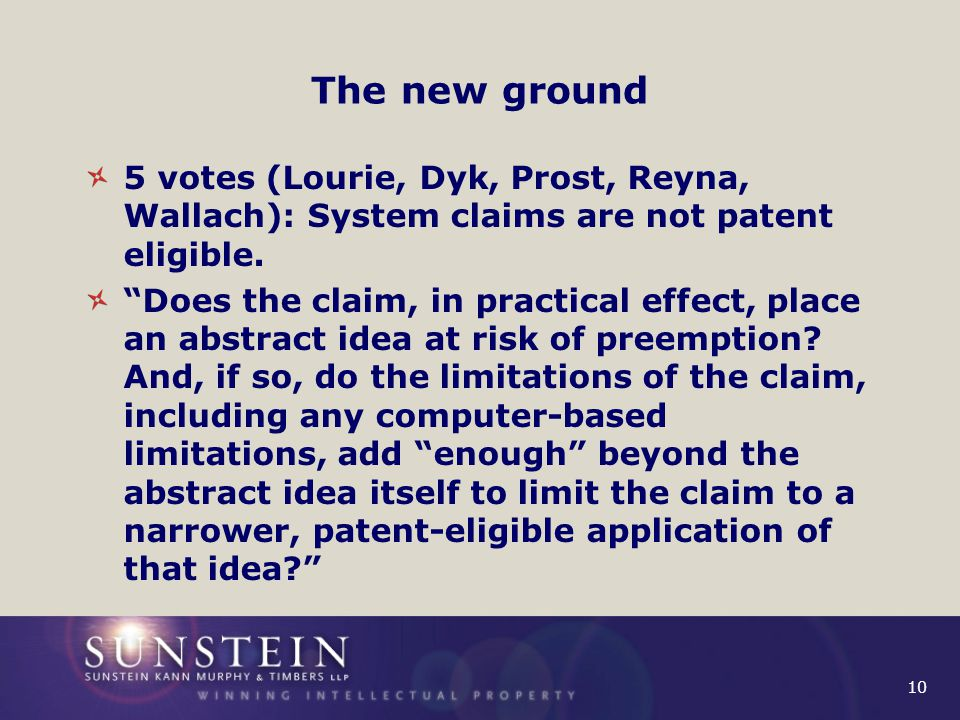 10 The new ground 5 votes (Lourie, Dyk, Prost, Reyna, Wallach): System claims are not patent eligible.